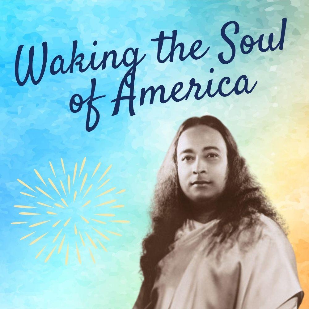 Waking the Soul of America:Celebrating Paramahansa Yogananda